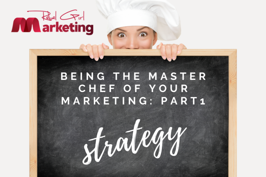 Part 1: Being the Master Chef of your Marketing – Strategy