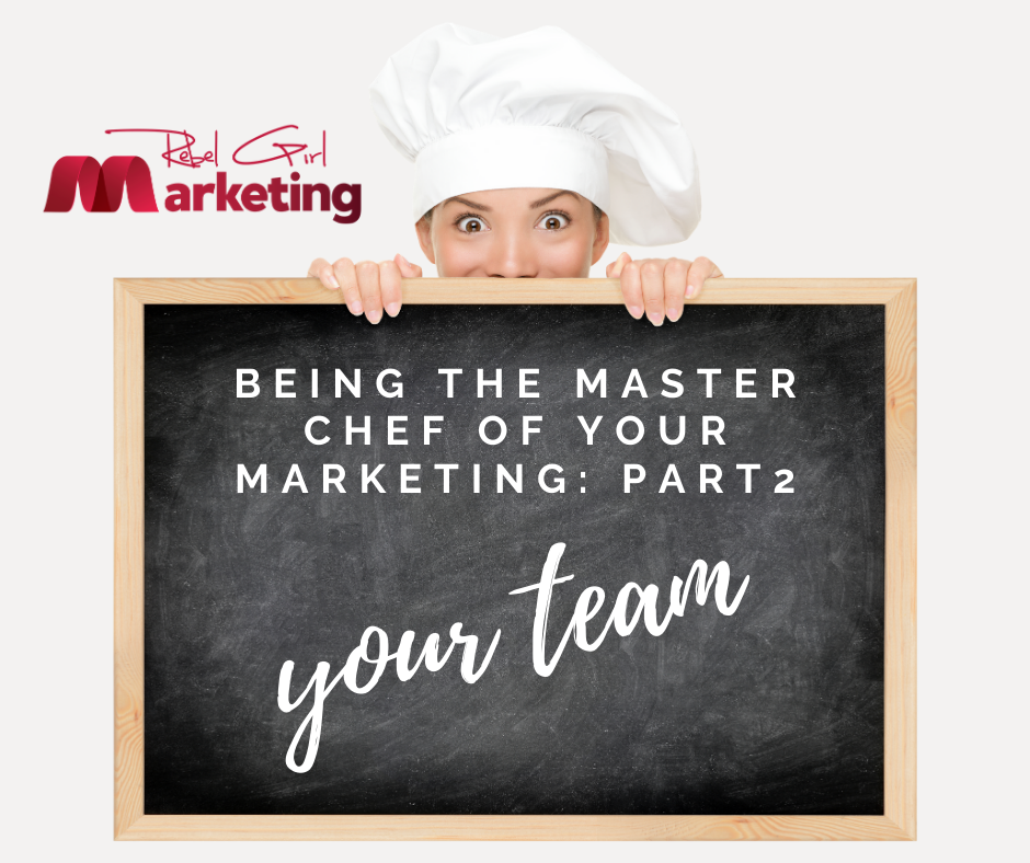 Part 2: Being the Master Chef of your Marketing – Your Team